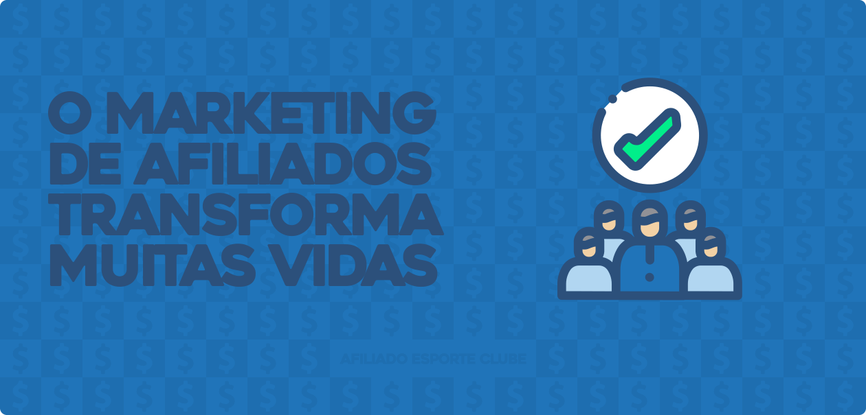 O marketing de afiliados transforma vidas